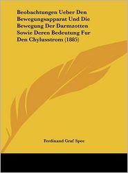 Beobachtungen Ueber Den Bewegungsapparat Und Die Bewegung Der Darmzotten Sowie Deren Bedeutung Fur Den Chylusstrom (1885) - Ferdinand Graf Spee