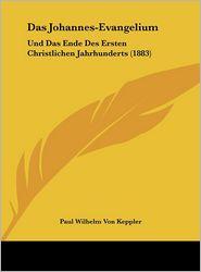 Das Johannes-Evangelium: Und Das Ende Des Ersten Christlichen Jahrhunderts (1883) - Paul Wilhelm Von Keppler