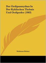 Der Oedipusmythus In Der Kyklischen Thebais Und Oedipodee (1903) - Woldemar Richter