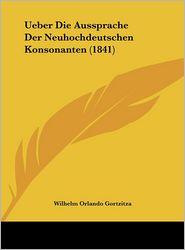 Ueber Die Aussprache Der Neuhochdeutschen Konsonanten (1841)