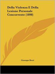 Della Violenza E Della Lesione Personale Concorrente (1898) - Giuseppe Bozzi