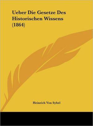 Ueber Die Gesetze Des Historischen Wissens (1864) - Heinrich Von Sybel