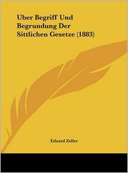 Uber Begriff Und Begrundung Der Sittlichen Gesetze (1883) - Eduard Zeller