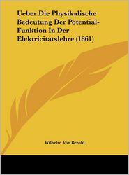 Ueber Die Physikalische Bedeutung Der Potential-Funktion In Der Elektricitatslehre (1861) - Wilhelm Von Bezold