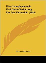 Uber Lautphysiologie Und Deren Bedeutung Fur Den Unterricht (1884) - Hermann Breymann