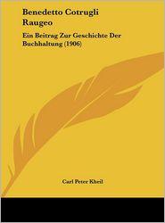 Benedetto Cotrugli Raugeo: Ein Beitrag Zur Geschichte Der Buchhaltung (1906) - Carl Peter Kheil