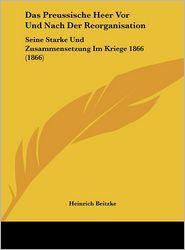 Das Preussische Heer Vor Und Nach Der Reorganisation: Seine Starke Und Zusammensetzung Im Kriege 1866 (1866) - Heinrich Beitzke