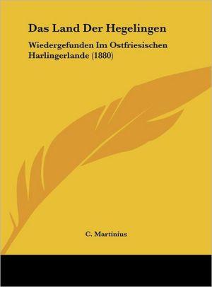 Das Land Der Hegelingen: Wiedergefunden Im Ostfriesischen Harlingerlande (1880)