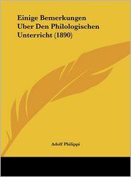 Einige Bemerkungen Uber Den Philologischen Unterricht (1890)