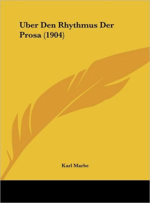 Uber Den Rhythmus Der Prosa (1904) - Karl Marbe