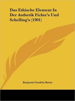 Das Ethische Element In Der Asthetik Fichte's Und Schelling's (1901)