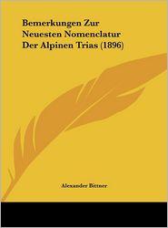 Bemerkungen Zur Neuesten Nomenclatur Der Alpinen Trias (1896) - Alexander Bittner