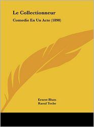 Le Collectionneur: Comedie En Un Acte (1890) - Ernest Blum, Raoul Toche