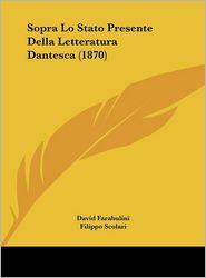 Sopra Lo Stato Presente Della Letteratura Dantesca (1870) - David Farabulini, Filippo Scolari