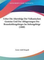 Ueber Die Altersfolge Der Vulkanischen Gesteine Und Der Ablagerungen Des Braunkohlengebirges Im Siebengebirge (1888) - Gustav Adolf Mangold