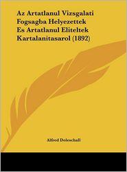 Az Artatlanul Vizsgalati Fogsagba Helyezettek Es Artatlanul Eliteltek Kartalanitasarol (1892) - Alfred Doleschall