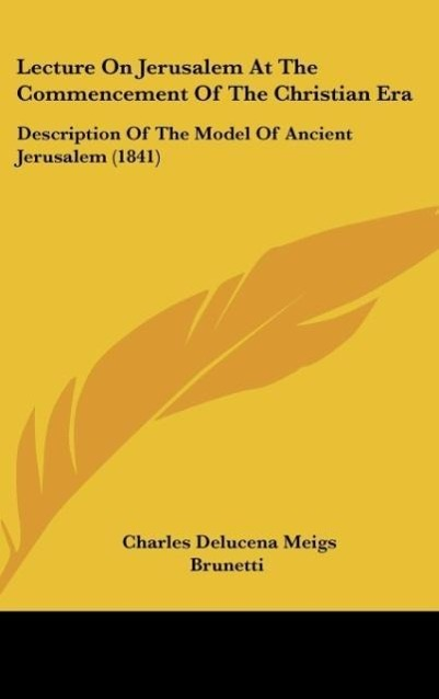 Lecture On Jerusalem At The Commencement Of The Christian Era als Buch von Charles Delucena Meigs, Brunetti - Kessinger Publishing, LLC
