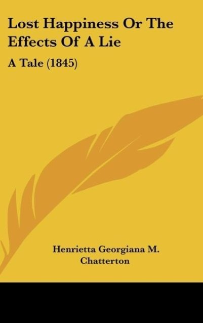 Lost Happiness Or The Effects Of A Lie als Buch von Henrietta Georgiana M. Chatterton - Kessinger Publishing, LLC