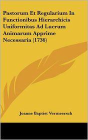 Pastorum Et Regularium In Functionibus Hierarchicis Uniformitas Ad Lucrum Animarum Apprime Necessaria (1736) - Joanne Baptist Vermeersch