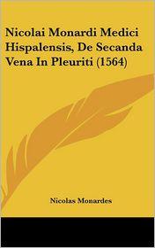 Nicolai Monardi Medici Hispalensis, De Secanda Vena In Pleuriti (1564) - Nicolas Monardes