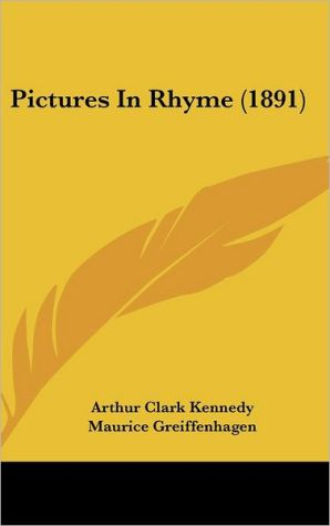 Pictures In Rhyme (1891) - Arthur Clark Kennedy, Maurice Greiffenhagen (Illustrator)