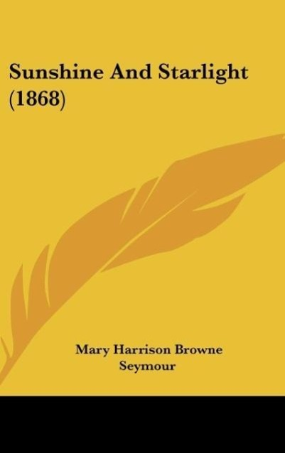 Sunshine And Starlight (1868) als Buch von Mary Harrison Browne Seymour - Kessinger Publishing, LLC