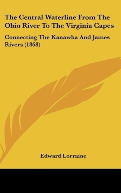 The Central Waterline From The Ohio River To The Virginia Capes als Buch von Edward Lorraine - Edward Lorraine
