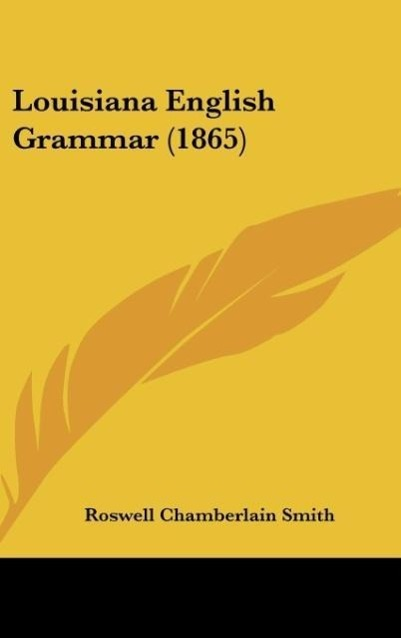 Louisiana English Grammar (1865) als Buch von Roswell Chamberlain Smith - Kessinger Publishing, LLC