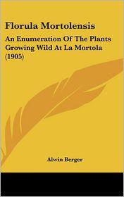 Florula Mortolensis: An Enumeration Of The Plants Growing Wild At La Mortola (1905) - Alwin Berger