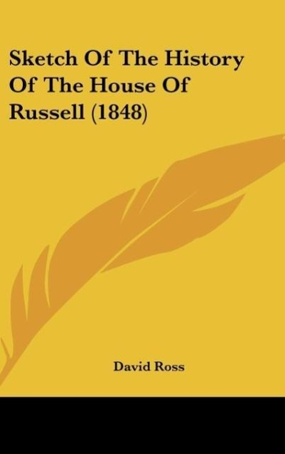 Sketch Of The History Of The House Of Russell (1848) als Buch von David Ross - Kessinger Publishing, LLC