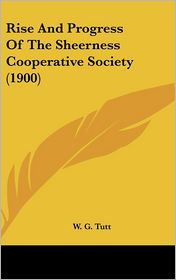 Rise And Progress Of The Sheerness Cooperative Society (1900) - W. G. Tutt