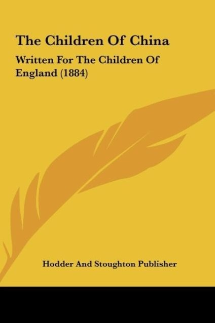 The Children Of China als Buch von Hodder And Stoughton Publisher - Kessinger Publishing, LLC