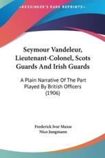 Seymour Vandeleur, Lieutenant-Colonel, Scots Guards and Irish Guards - Frederick Ivor Maxse