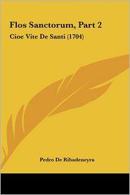 Flos Sanctorum, Part 2: Cioe Vite De Santi (1704) - Pedro De Ribadeneyra