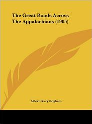 The Great Roads Across The Appalachians (1905) - Albert Perry Brigham