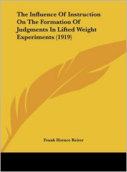The Influence Of Instruction On The Formation Of Judgments In Lifted Weight Experiments (1919) - Frank Horace Reiter