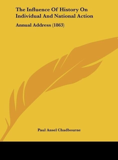The Influence Of History On Individual And National Action als Buch von Paul Ansel Chadbourne - Paul Ansel Chadbourne