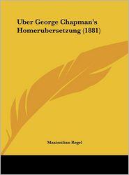 Uber George Chapman's Homerubersetzung (1881) - Maximilian Regel