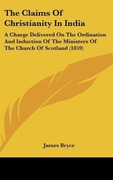 Bryce, James: The Claims Of Christianity In India