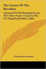 The Cruise of the Brooklyn: A Journal of the Principal Events of a Three Years' Cruise in the U.S. Flagship Brooklyn (1884)
