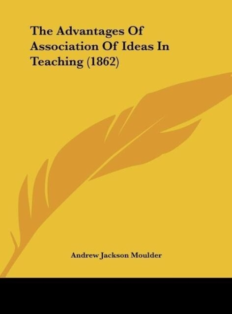 The Advantages Of Association Of Ideas In Teaching (1862) als Buch von Andrew Jackson Moulder - Andrew Jackson Moulder