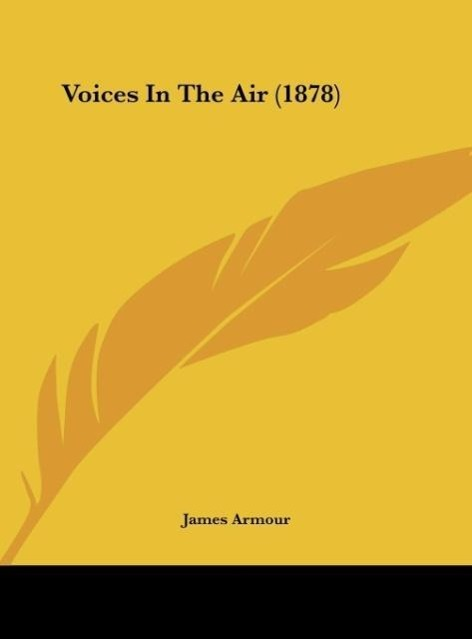 Voices In The Air (1878) als Buch von James Armour - Kessinger Publishing, LLC