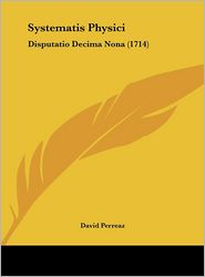 Systematis Physici: Disputatio Decima Nona (1714) - David Perreaz
