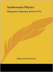 Systhematis Physici: Disputatio Vigesima Tertia (1714) - Salomon-Paul Sylvestre