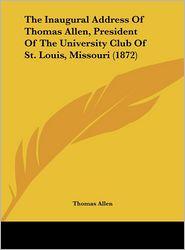 The Inaugural Address of Thomas Allen, President of the University Club of St. Louis, Missouri (1872) - Thomas Allen
