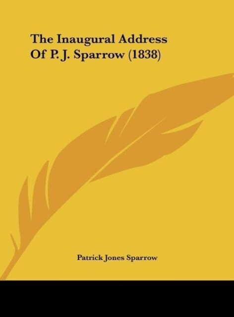 The Inaugural Address Of P. J. Sparrow (1838) als Buch von Patrick Jones Sparrow - Patrick Jones Sparrow
