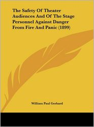 The Safety Of Theater Audiences And Of The Stage Personnel Against Danger From Fire And Panic (1899) - William Paul Gerhard