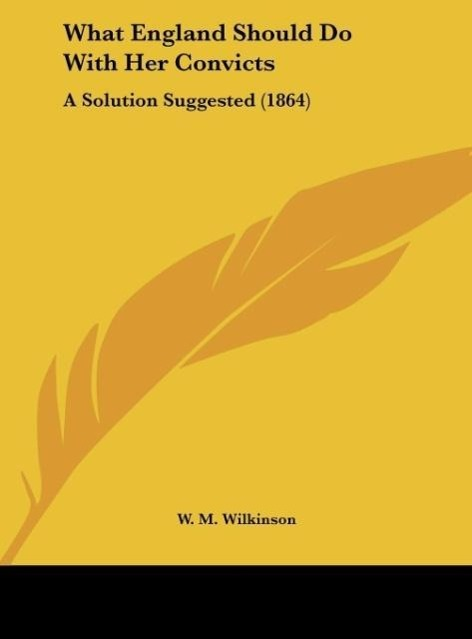 What England Should Do With Her Convicts als Buch von W. M. Wilkinson - Kessinger Publishing, LLC