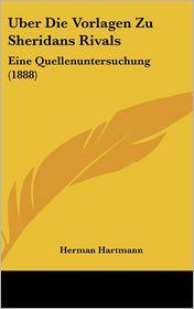 Uber Die Vorlagen Zu Sheridans Rivals: Eine Quellenuntersuchung (1888) - Herman Hartmann