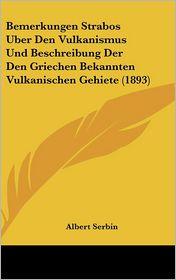 Bemerkungen Strabos Uber Den Vulkanismus Und Beschreibung Der Den Griechen Bekannten Vulkanischen Gehiete (1893) - Albert Serbin